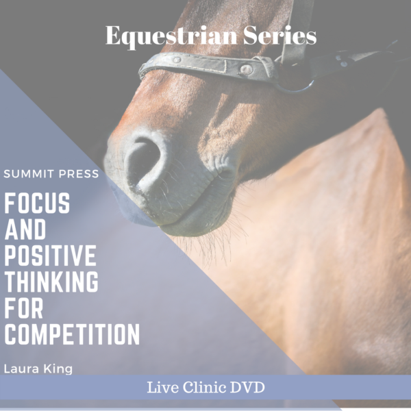 Focus and Positive Thinking for Competition Live Clinic DVD